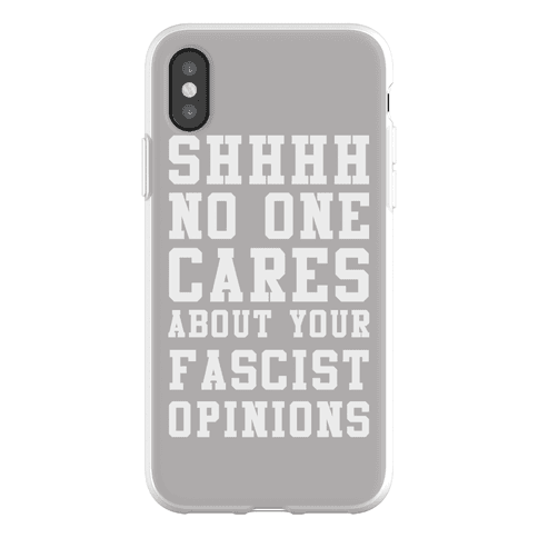 Shhhh No One Cares About Your Fascist Opinions Phone Flexi-Case