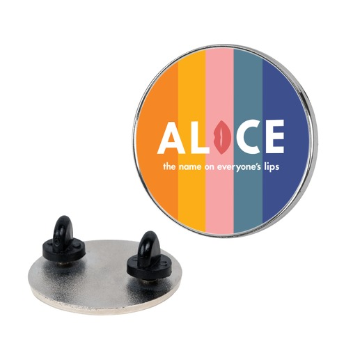 Alice, The Name On Everyone's Lips Pin