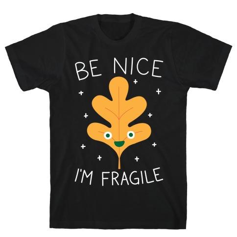 Be Nice I'm Fragile Leaf T-Shirt