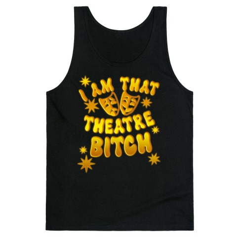 I Am That Theatre Bitch Tank Top
