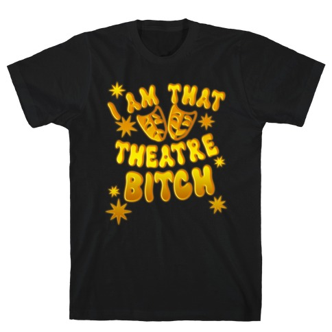 I Am That Theatre Bitch T-Shirt
