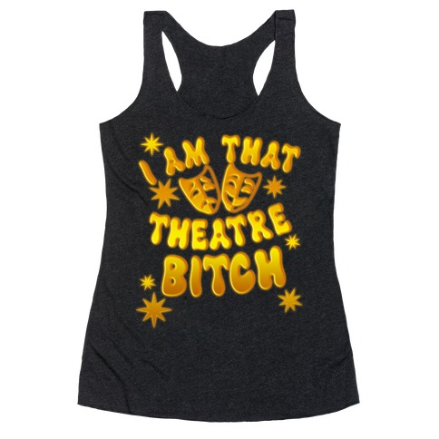 I Am That Theatre Bitch Racerback Tank Top