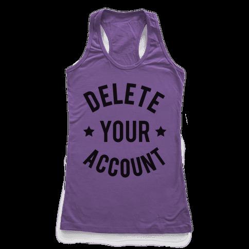 Delete Your Account Racerback Tank Top
