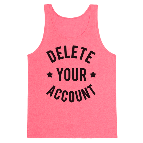 Delete Your Account Tank Top