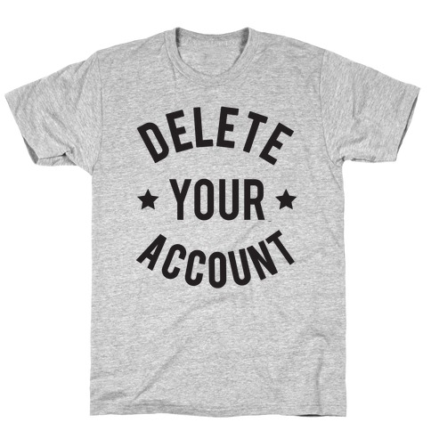 Delete Your Account T-Shirt