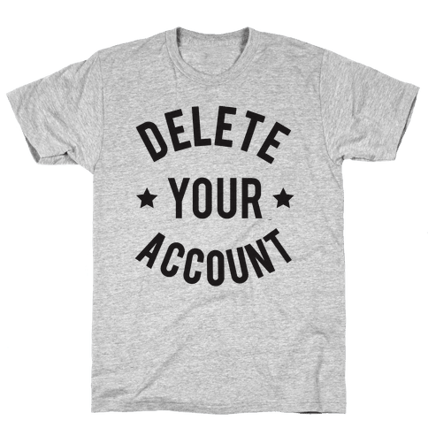 Delete Your Account Mens T-Shirt
