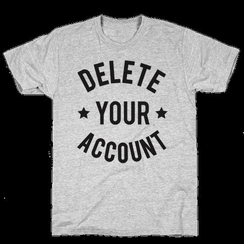 Delete Your Account Mens T-Shirt