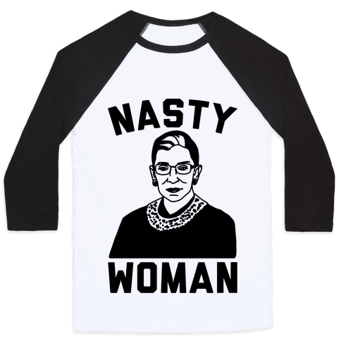 Nasty Woman RBG Baseball Tee