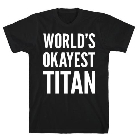 World's Okayest Titan T-Shirt