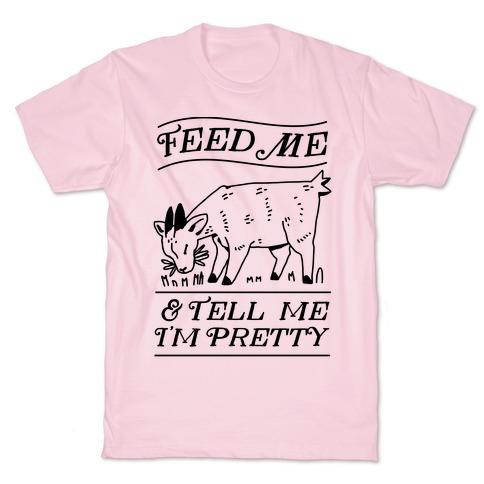 Feed Me & Tell Me I'm Pretty Goat T-Shirt