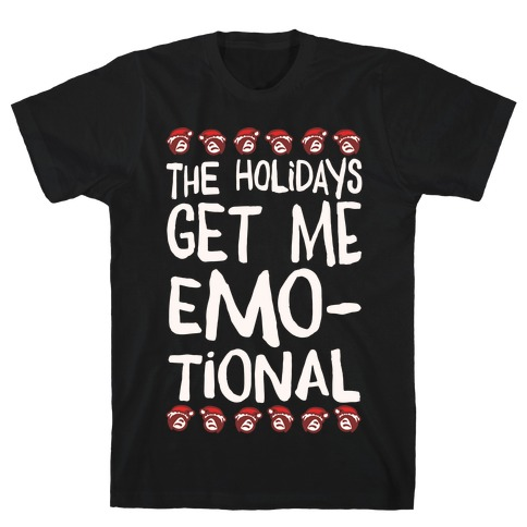The Holidays Get Me Emo-tional White Print T-Shirt