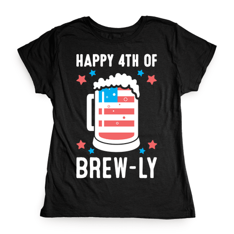 Happy 4th of Brew-ly Womens T-Shirt