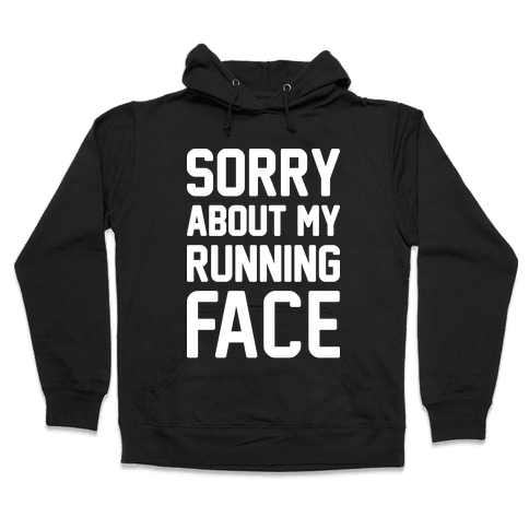 Sorry About My Running Face Hooded Sweatshirt