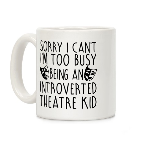 Too Busy Being An Introverted Theatre Kid Coffee Mug