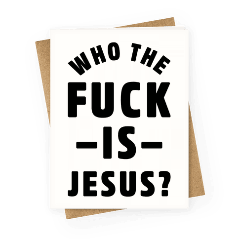 Who the F*** is Jesus Greeting Card