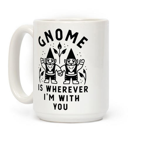 Gnome is Wherever I'm with You Coffee Mug