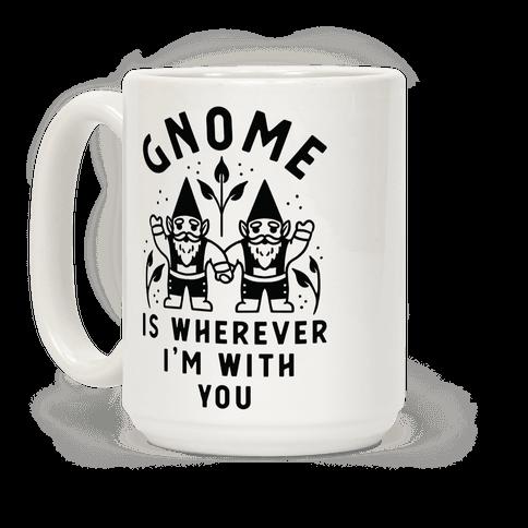 Gnome is Wherever I'm with You Coffee Mug