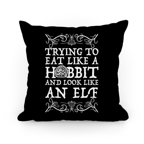 Trying To Eat Like a Hobbit and Look Like an Elf Pillow