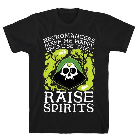 Necromancers Make Me Happy Because They Raise Spirits T-Shirt