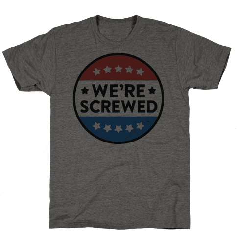 We're Screwed Political Button Mens T-Shirt
