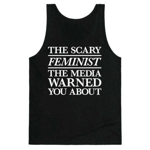 The Scary Feminist The Media Warned You About Tank Top