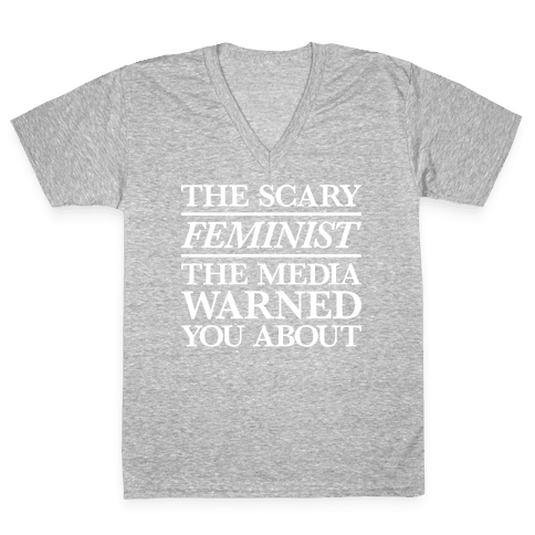 The Scary Feminist The Media Warned You About V-Neck Tee Shirt