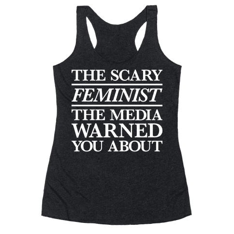 The Scary Feminist The Media Warned You About Racerback Tank Top