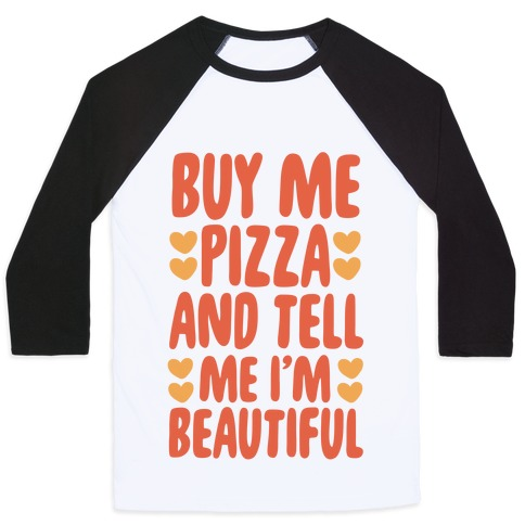 Buy Me Pizza and Tell Me I'm Beautiful Baseball Tee