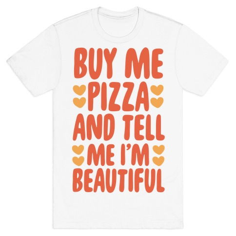 Buy Me Pizza and Tell Me I'm Beautiful T-Shirt
