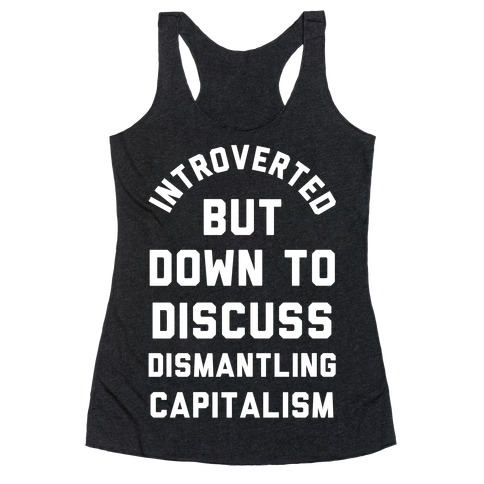 Introverted but Down to Discuss Dismantling Capitalism Racerback Tank Top