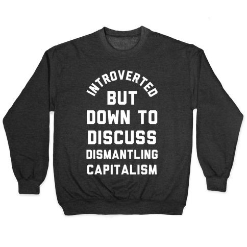 Introverted but Down to Discuss Dismantling Capitalism Pullover