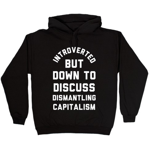 Introverted but Down to Discuss Dismantling Capitalism Hooded Sweatshirt