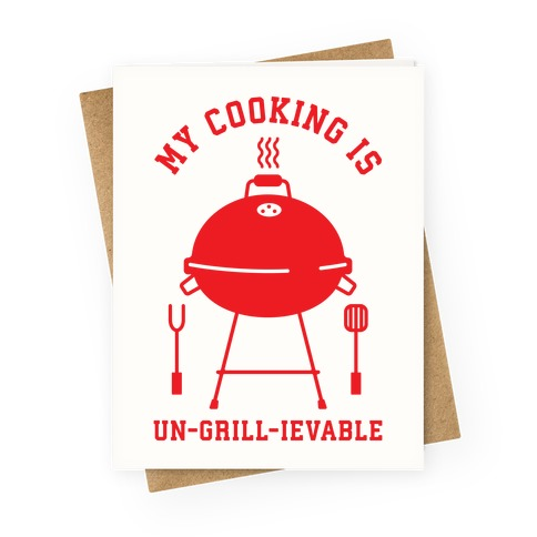 My Cooking is Un-grill-ievable Greeting Card