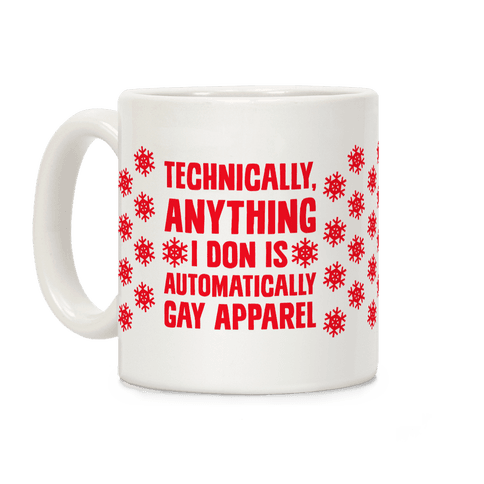 Technically, Anything I Don Is Automatically Gay Apparel Coffee Mug