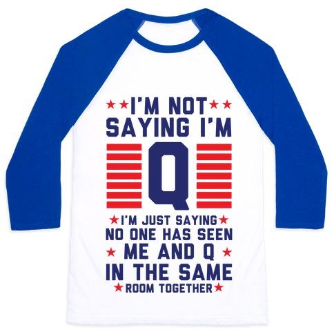 I'm Not Saying I'm Q I'm Just Saying Baseball Tee