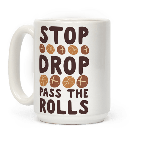 Stop, Drop, Pass the Rolls Coffee Mug