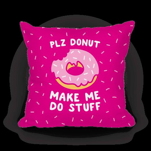 Plz Donut Make Me Do Stuff
