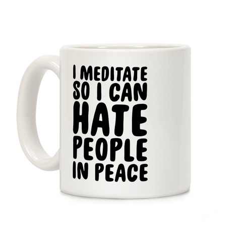 I Meditate So I Can Hate People In Peace Coffee Mug