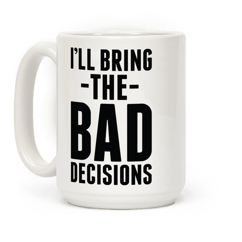I'll Bring the Bad Decisions Coffee Mug