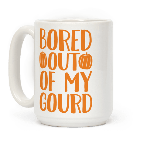 Bored Out Of My Gourd Coffee Mug
