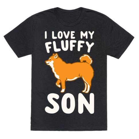 I Love My Fluffy Son Shiba Inu White Print T-Shirt