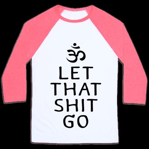 Let That Shit Go Baseball Tee