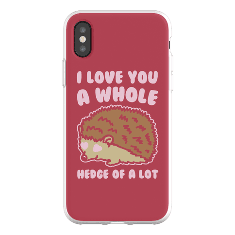 I Love You A Whole Hedge of A lot Phone Flexi-Case