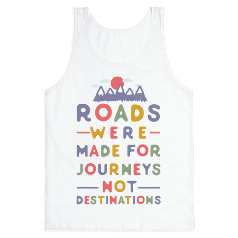 Roads Were Made For Journeys Tank Top