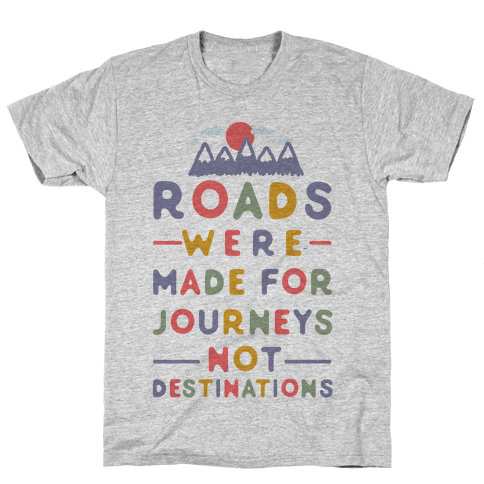 Roads Were Made For Journeys Mens T-Shirt