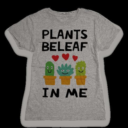 Plants Beleaf In Me Womens T-Shirt