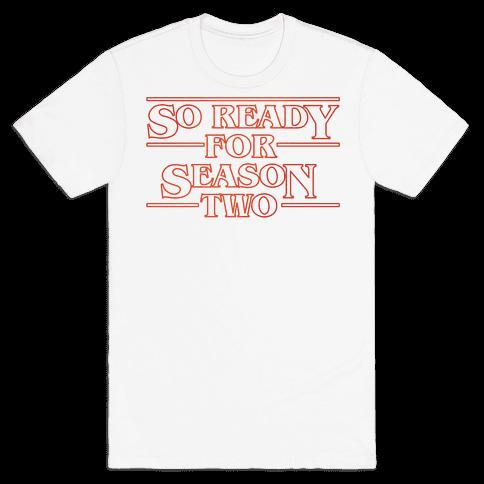 I'm So Ready For Season Two Parody Mens T-Shirt