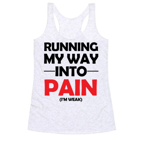 Running My Way Into Pain (I'm Weak) Racerback Tank Top