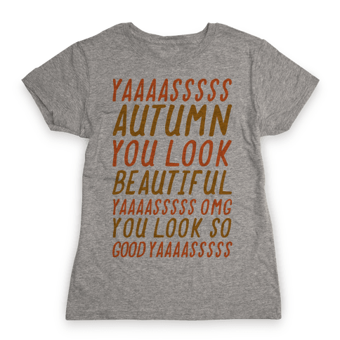 YAS Autumn You Look Beautiful Yas Omg You Look So Good Yas Womens T-Shirt