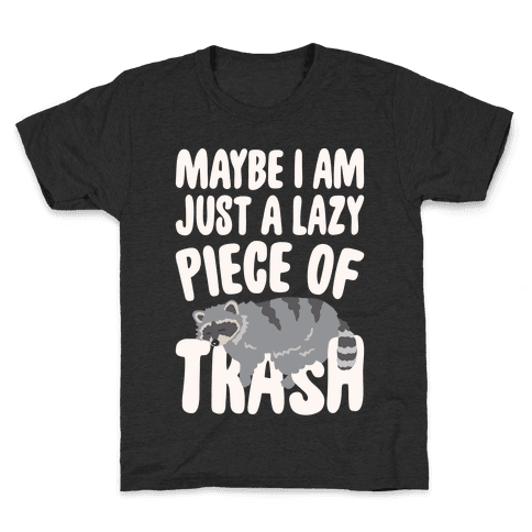 Maybe I Am Just A Lazy Piece of Trash Raccoon White Print Kids T-Shirt